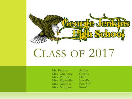 Mr. Peters: A-Cos Mrs. Chancey: Cou-G Mrs. Poitier: H-Ll Mrs. Figarella: Loc-Pen Mrs. Collins: Peo-Sim Mrs. Norgan: Sin-Z C LASS OF 2017.