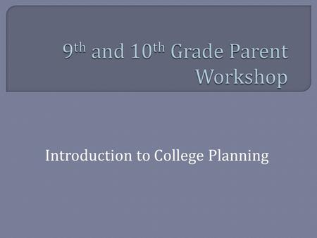 Introduction to College Planning.  College Overview Types of schools What schools consider  Timeline for 9 th and 10 th graders  Testing-SAT, ACT,