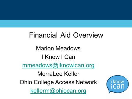 Financial Aid Overview Marion Meadows I Know I Can MorraLee Keller Ohio College Access Network