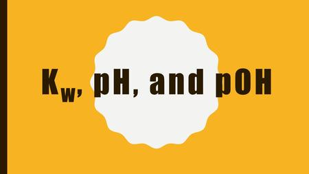 K w, pH, and pOH. IONIZATION OF WATER Water is capable of reacting with itself in an ionization reaction H 2 O (l) + H 2 O (l) ⇌ H 3 O + (aq) + OH - (aq)