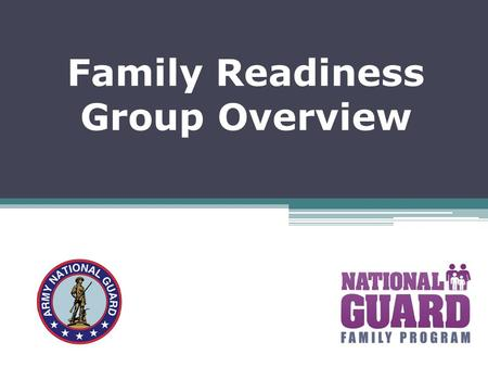 Family Readiness Group Overview. Objectives of Family Readiness Group (FRG) Overview Define Family Readiness Define the mission and role of the FRG Review.