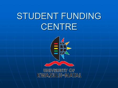 STUDENT FUNDING CENTRE. Types of Funding Student Loans & Bursary/Loans Student Loans & Bursary/Loans Bursaries Bursaries Scholarships Scholarships.