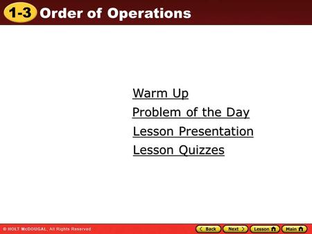 1-3 Order of Operations Warm Up Warm Up Lesson Presentation Lesson Presentation Problem of the Day Problem of the Day Lesson Quizzes Lesson Quizzes.