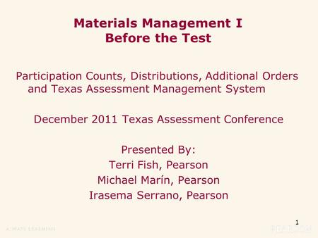 1 Materials Management I Before the Test Participation Counts, Distributions, Additional Orders and Texas Assessment Management System December 2011 Texas.
