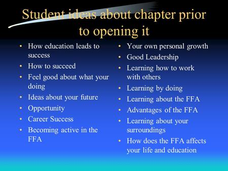 Student ideas about chapter prior to opening it How education leads to success How to succeed Feel good about what your doing Ideas about your future.