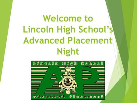 Welcome to Lincoln High School's Advanced Placement Night.