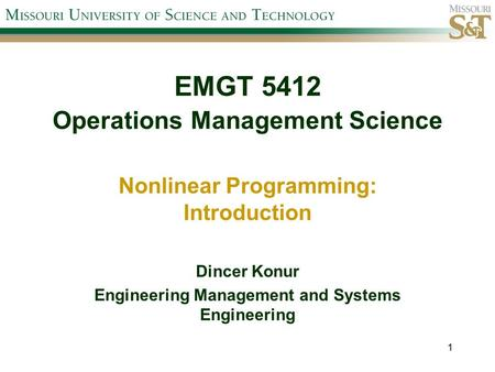EMGT 5412 Operations Management Science Nonlinear Programming: Introduction Dincer Konur Engineering Management and Systems Engineering 1.