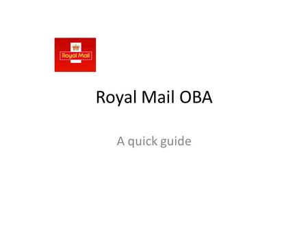 Royal Mail OBA A quick guide. If selling on channels other than OOS you will need to print out the correct PPI (Printed Postage Impression) and place.