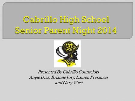 Presented By Cabrillo Counselors Angie Diaz, Brianne Jory, Lauren Pressman and Gary West.