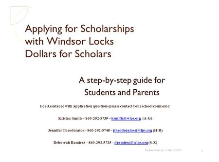 Applying for Scholarships with Windsor Locks Dollars for Scholars A step-by-step guide for Students and Parents For Assistance with application questions.