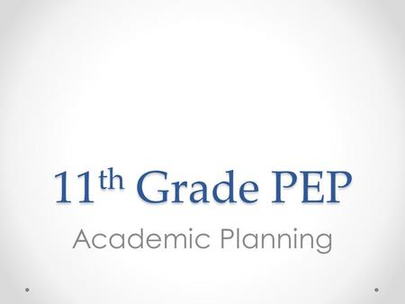 11 th Grade PEP Academic Planning. Overview 1.Review DPS Transcripts o Option 1: Print and distribute transcripts by class o Option 2: Have students log.