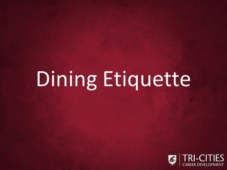 Dining Etiquette. Manners Do Matter Your manners speak volumes about you as a professional Body language accounts for 38% of an overall first impression.