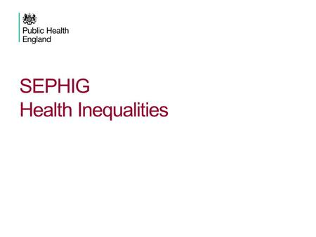 SEPHIG Health Inequalities. Introduction 1.Background – where have we come from 2.Where are we now? 3.The future – where are we going 4.Discussion 2SEPHIG.