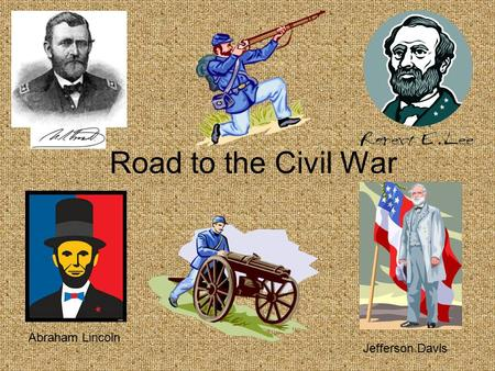 Road to the Civil War Jefferson Davis Abraham Lincoln.
