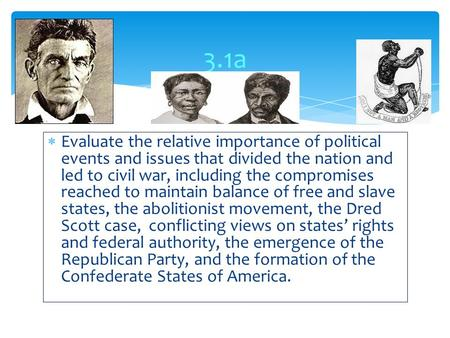  Evaluate the relative importance of political events and issues that divided the nation and led to civil war, including the compromises reached to maintain.