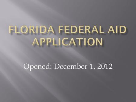 Opened: December 1, 2012.  www.floridastudentfinancialaid.org www.floridastudentfinancialaid.org Select State Grants, Scholarships & Applications, and.