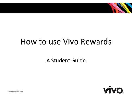 How to use Vivo Rewards A Student Guide Updated on Sep 2013.