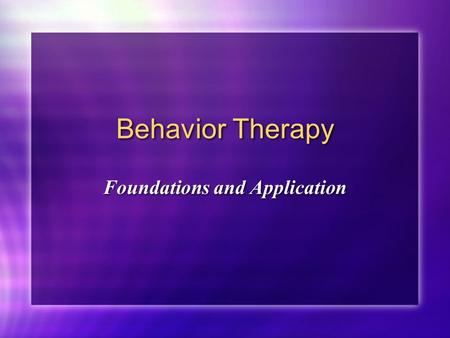 Behavior Therapy Foundations and Application. Historical background Emerged in 1950s Stemmed from scientific empiricism Pavlov (classical conditioning)