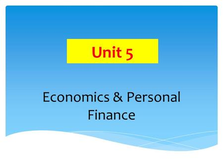 Unit 5 Economics & Personal Finance. Target A I can explain the benefits of services provided by financial institutions Unit 5.