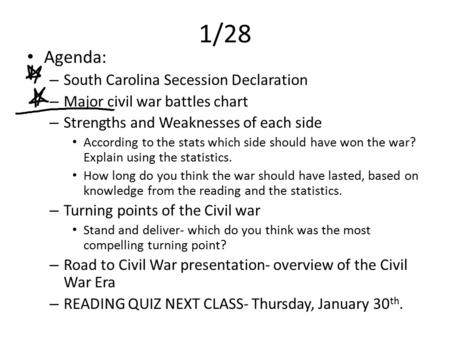 1/28 Agenda: – South Carolina Secession Declaration – Major civil war battles chart – Strengths and Weaknesses of each side According to the stats which.