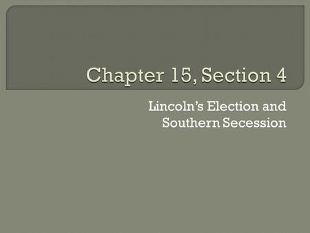 Lincoln's Election and Southern Secession.  Platform – a statement of beliefs  Secede – to withdraw  Confederate States of America – the confederation.