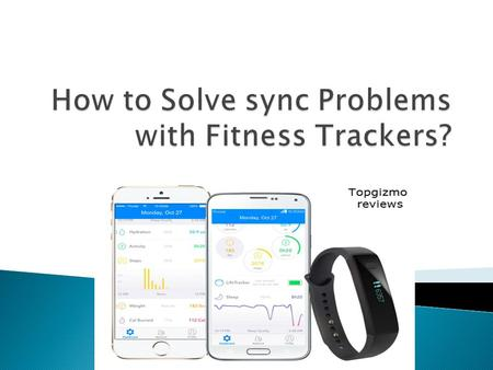  Follow the steps in order to solve the sync issue with the best fitness trackers;best fitness trackers  1. Reboot your Fitness Tracker and the device.