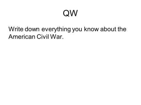 QW Write down everything you know about the American Civil War.