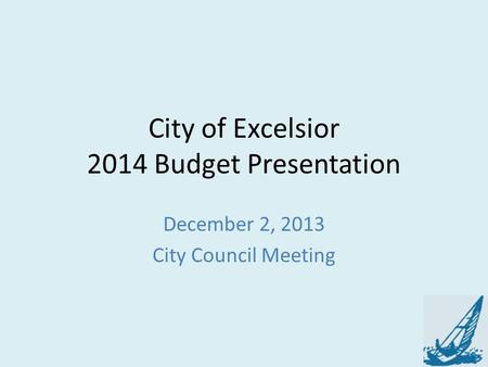 City of Excelsior 2014 Budget Presentation December 2, 2013 City Council Meeting.