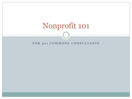 FOR 501 COMMONS CONSULTANTS Nonprofit 101. Nonprofits exist to pursue a mission provides nutritious food to hungry people statewide in a manner that respects.