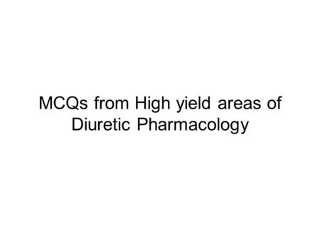 MCQs from High yield areas of Diuretic Pharmacology.