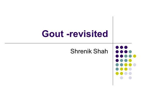 Gout -revisited Shrenik Shah. definition Monosodium urate (MSU) crystal deposition  episodic and later persistent joint inflammation and tophi All MSU.