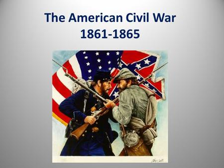 The American Civil War 1861-1865. Causes of the Civil War Sectionalism States Rights.
