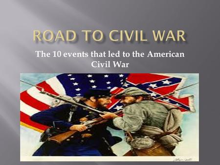 The 10 events that led to the American Civil War.