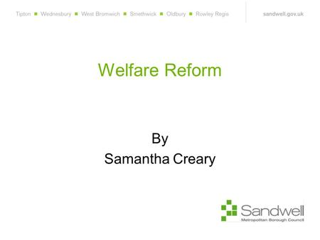 Welfare Reform By Samantha Creary. Welfare Reform Objectives Improve work incentives Simplify benefits system Reduce administration costs.