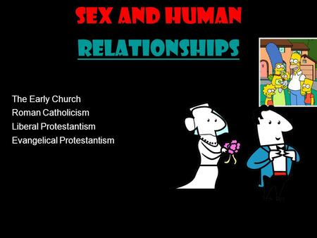 Sex and Human Relationships Relationships The Early Church Roman Catholicism Liberal Protestantism Evangelical Protestantism.