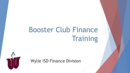 Booster Club Finance Training Wylie ISD Finance Division.