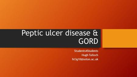 Peptic ulcer disease & GORD Students4Students Hugh Tulloch