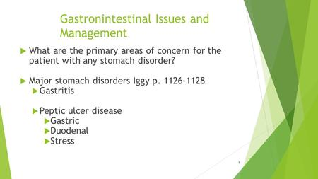 Gastronintestinal Issues and Management  What are the primary areas of concern for the patient with any stomach disorder?  Major stomach disorders Iggy.