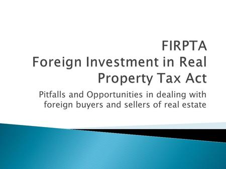 Pitfalls and Opportunities in dealing with foreign buyers and sellers of real estate.
