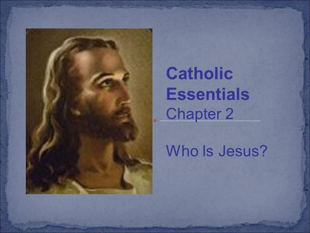 "Catholic Essentials Chapter 2 Who Is Jesus?. ""For today in the city of David a savior has been born for you who is Messiah and Lord."" (Lk 2:11) Jesus."
