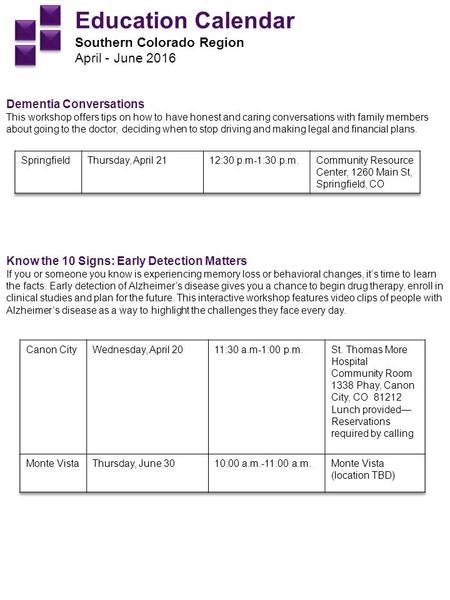Education Calendar Southern Colorado Region April - June 2016 Dementia Conversations This workshop offers tips on how to have honest and caring conversations.