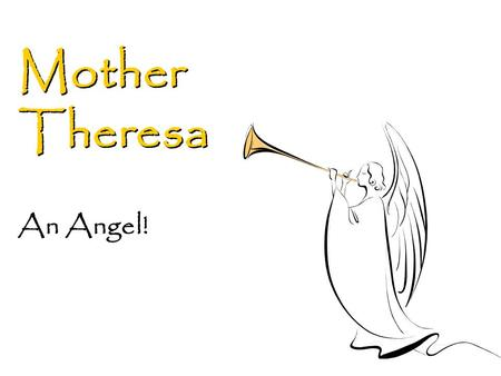 Mother Theresa An Angel!. 6/5/2016 2 Mother's sayings Spread love everywhere you go. Let no one ever come to you without leaving happier. The biggest.
