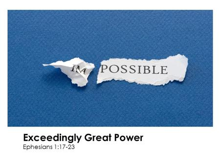 Exceedingly Great Power Ephesians 1:17-23. Revelation into the hope of their calling…