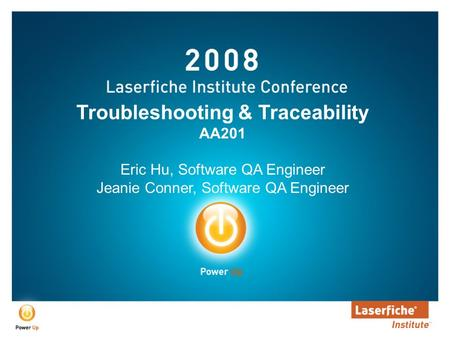 Troubleshooting & Traceability AA201 Eric Hu, Software QA Engineer Jeanie Conner, Software QA Engineer.