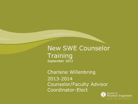 New SWE Counselor Training September 2013 Charlene Willenbring 2013-2014 Counselor/Faculty Advisor Coordinator-Elect.