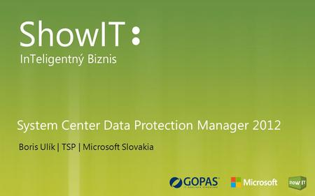 System Center Data Protection Manager 2012 Boris Ulík | TSP | Microsoft Slovakia.