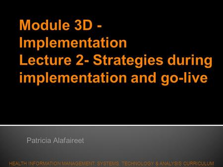 Patricia Alafaireet  Lecture 2 – Implementation and go-live strategies Data conversion Communication Planning Downtime.