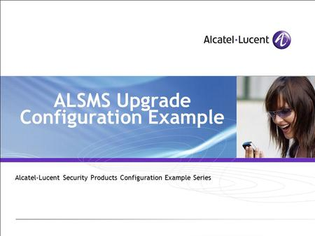 ALSMS Upgrade Configuration Example Alcatel-Lucent Security Products Configuration Example Series.