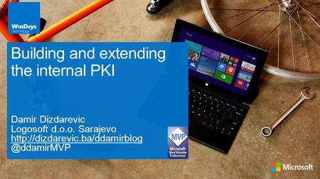 Damir Dizdarevic Logosoft d.o.o. Sarajevo Building and extending the internal PKI.