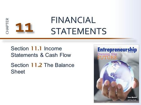 CHAPTER Section 11.1 Income Statements & Cash Flow Section 11.2 The Balance Sheet FINANCIAL STATEMENTS.